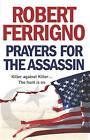 Prayers for the Assassin by Robert Ferrigno (Paperback, 2007)