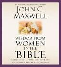 Wisdom from Women in the Bible: Giants of the Faith Speak Into Our Lives by John C Maxwell (CD-Audio, 2015)