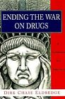 Ending the War on Drugs: A Solution for America by Dirk Chase Eldredge (Hardback, 1998)