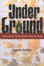 Under Ground: How Creatures of Mud and Dirt Shape Our World
