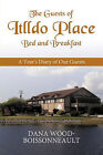 The Guests of Itlldo Place Bed and Breakfast: A Year's Diary of Our Guests by Dana Wood-Boissonneault (Paperback, 2010)