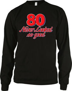 80 Never Looked So Good Birthday Joke Eighty 80th Party Gift Old Men/'s T-Shirt