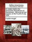 An Oration Before the Democratic Republicans of Marblehead: Delivered at Their Request, on the Fourth of July, 1834. by Professor Franklin Knight (Paperback / softback, 2012)