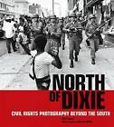 North of Dixie: Civil Rights Photography Beyond the South by Mark Speltz (Hardback, 2016)
