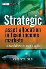 Strategic Asset Allocation in Fixed Income Markets: A Matlab Based User's Guide by Ken Nyholm (Hardback, 2008)