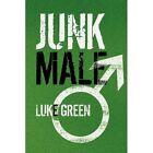Junk Male 9781453568248 by Luke Kingsley Green Paperback