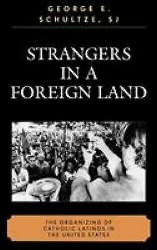 Strangers in A Foreign Land : die Organisation von Katholisches Latinos United S