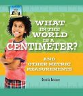 What in the World Is a Centimeter? and Other Metric Measurements by Desire' Bussiere, Dessireae Busierre (Hardback, 2015)