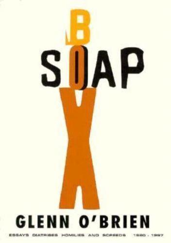 Glenn O'Brien   SOAPBOX: ESSAYS,  etc. 1980-1997   New