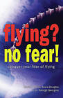 Flying? No Fear!: Conquer Your Fear of Flying by Adrian Akers-Douglas, George Georgio (Paperback, 2006)