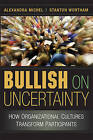 Bullish on Uncertainty: How Organizational Cultures Transform Participants by Alexandra Michel, Stanton Wortham (Paperback, 2008)