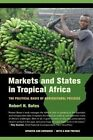 Markets and States in Tropical Africa: The Political Basis of Agricultural Policies by Robert H. Bates (Paperback, 2014)