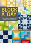 Block a Day: 365 Quilting Squares for Patchwork Inspiration! by Lucinda Ganderton (Hardback, 2015)