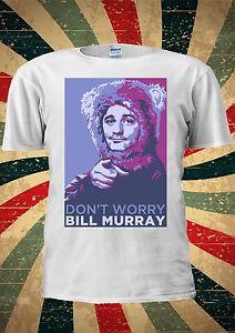 Bill-Murray-ne-vous-inquietez-pas-ghost-busters-drole-legende-T-Shirt-Hommes-Femmes-Unisexe-314