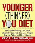 Younger (Thinner) You Diet: How Understanding Your Brain Chemistry Can Help You Lose Weight, Reverse Aging, and Fight Disease by Dr Eric R Braverman (Hardback)