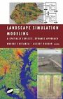 Landscape Simulation Modeling: A Spatially Explicit, Dynamic Approach by Springer-Verlag New York Inc. (Paperback, 2013)