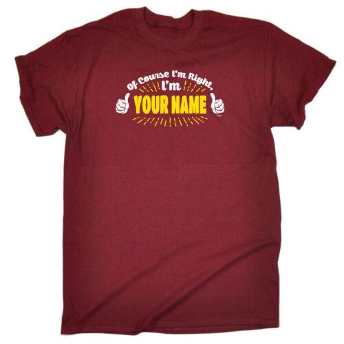 Divertenti Novità T-shirt Da Uomo T-Shirt Tee-il tuo nome naturalmente IM DESTRA IM