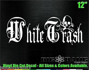 WHITE TRASH Decal Vinyl Die Cut Sticker Truck Car Window Laptop - Redneck window decals for trucks