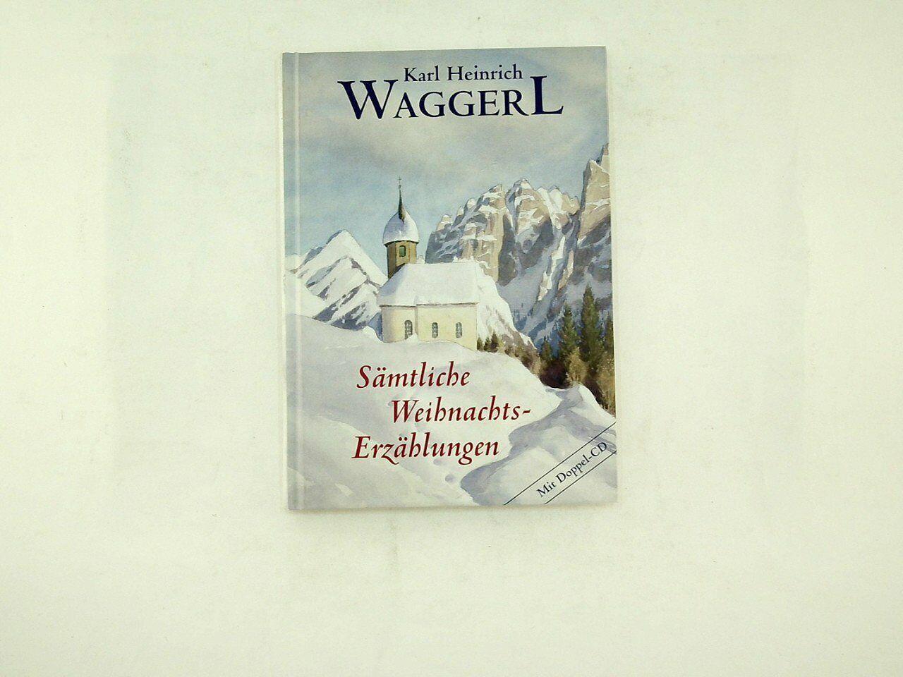 Karl Heinrich Waggerl - Sämtliche Weihnachts Erzählungen ohne CD - 2005