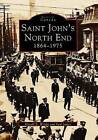 Saint John's North End: 1864-1975 by Paul James, Harold E Wright (Paperback / softback, 1997)
