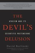 The Devil's Delusion : Atheism and Its Scientific Pretensions by David Berlinski (2009, Paperback)
