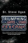 Triumphing at the Gates of Stars in Their Seasons: Waging and Winning Wars with the Twelve Constellations Based on the Jewish and Gregorian Calendars by Dr Steve Ogan (Paperback / softback, 2012)