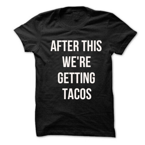After this we/'re getting tacos t shirt Funny Foodie Saying unisex tee t shirt