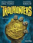Trollhunters von Daniel Kraus und Guillermo Del Toro (2016, Gebundene Ausgabe)