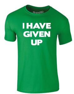 I-Have-Given-Up-Slogan-Printed-Adults-T-Shirt-Casual-Crew-Neck-Men-Women-Tee