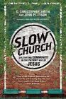 Slow Church: Cultivating Community in the Patient Way of Jesus by C Christopher Smith, Dr John Pattison (Paperback / softback, 2014)
