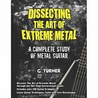 Dissecting The Art of Extreme Metal by Garry Turner 0557913233 Lulu.com 2011