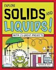 Explore Solids and Liquids!: With 25 Great Projects by Kathleen M. Reilly (Hardback, 2014)
