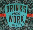 Drinks After Work [Deluxe Edition] [Digipak] * by Toby Keith (CD, 2013, Show Dog Nashville)
