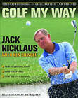 Golf My Way: The Instructional Classic by Jack Nicklaus (Paperback, 2005)