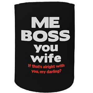 image is loading stubby holder me boss you wife funny novelty