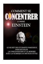 Comment Se Concentrer Comme Einstein: le Secret des Etudiants Paresseux Pour...