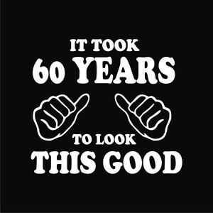 Image Is Loading 60th Birthday T Shirts It Took 60 Years