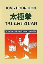 Tai Chi Quan : A Balance of Health and Long Life by Jong Jeon (2014, Paperback)