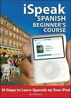 iSpeak Spanish Beginner's Course: 10 Steps to Learn Spanish on Your iPod by Jane Wightwick (Mixed media product, 2008)