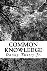 Common Knowledge: What They Forgot to Tell You by Danny Twitty Jr (Paperback / softback, 2015)