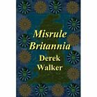 Misrule Britannia Walker Modern Contemporary Fiction Post C 1945 9781847539687