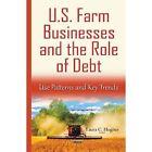 U.S. Farm Businesses & the Role of Debt: Use Patterns & Key Trends by Nova Science Publishers Inc (Hardback, 2015)