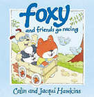 Foxy and Friends Go Racing by Colin Hawkins, Jacqui Hawkins (Paperback, 1998)