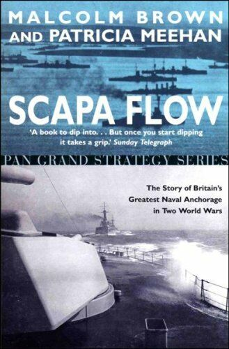 Scapa Flow - The Story of Britain's Greatest Naval Anchorage in Two World Wars
