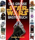 Star Wars. Das STAR WARS Bastelbuch von Bonnie Burton (2012, Gebundene Ausgabe)
