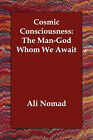 Cosmic Consciousness: The Man-God Whom We Await by Ali Nomad (Paperback / softback, 2006)