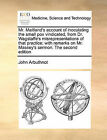 Mr. Maitland's Account of Inoculating the Small Pox Vindicated, from Dr. Wagstaffe's Misrepresentations of That Practice; With Remarks on Mr. Massey's Sermon. the Second Edition by John Arbuthnot (Paperback / softback, 2010)