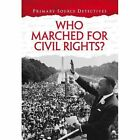 Who Marched for Civil Rights? by Richard Spilsbury (Paperback, 2015)