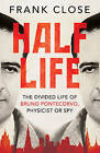 Half Life: The Divided Life of Bruno Pontecorvo, Physicist or Spy by Frank Close (Hardback, 2015)