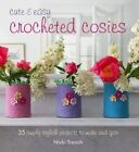 Cute and Easy Crocheted Cosies: 35 Simply Stylish Projects to Make and Give by Nicki Trench (Paperback, 2016)